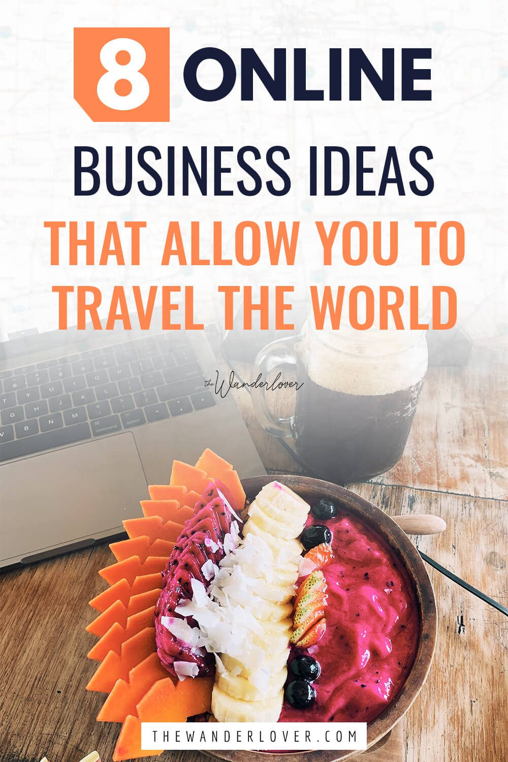 8 Proven Online Business Ideas that Allow You to Travel The World