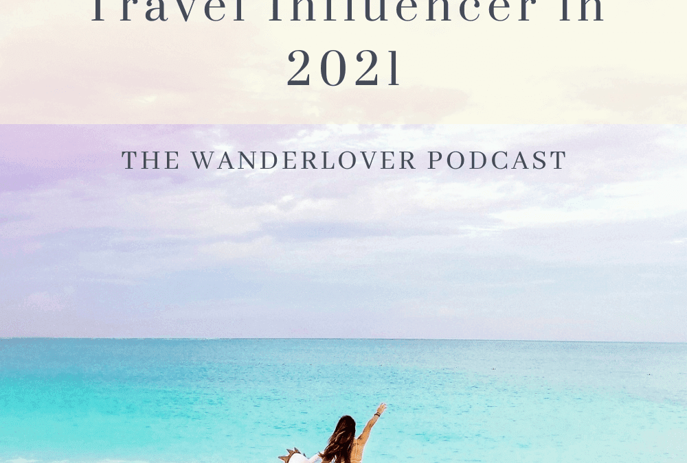 4 Tips to Succeed as a Travel Influencer in 2021 – Ep. 37