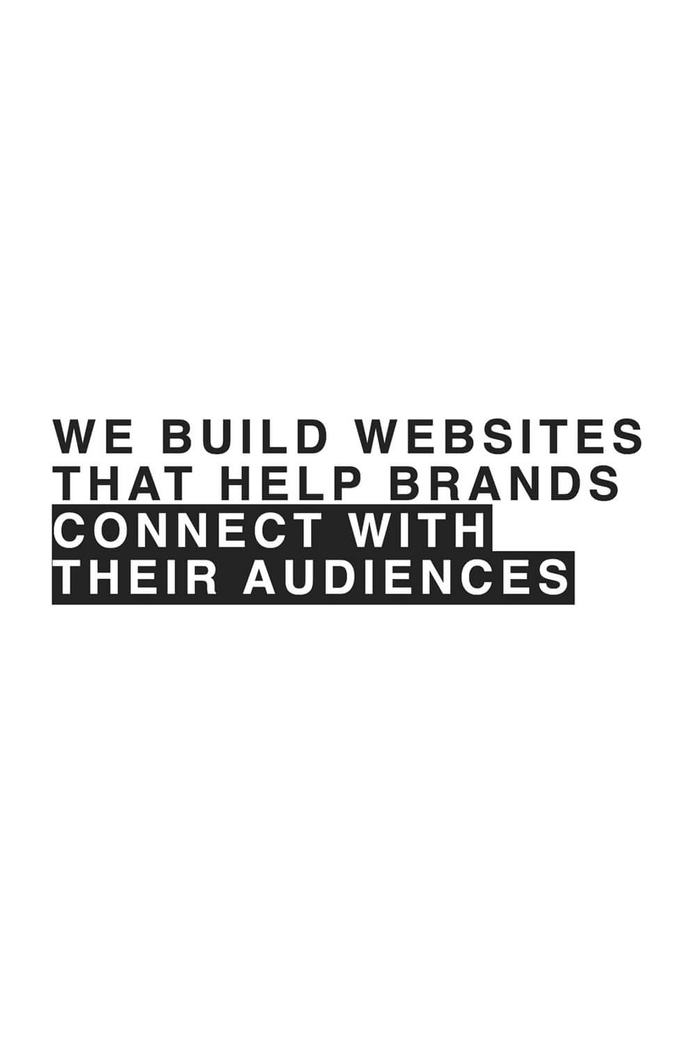 We build websites that help brands connect with audiences
